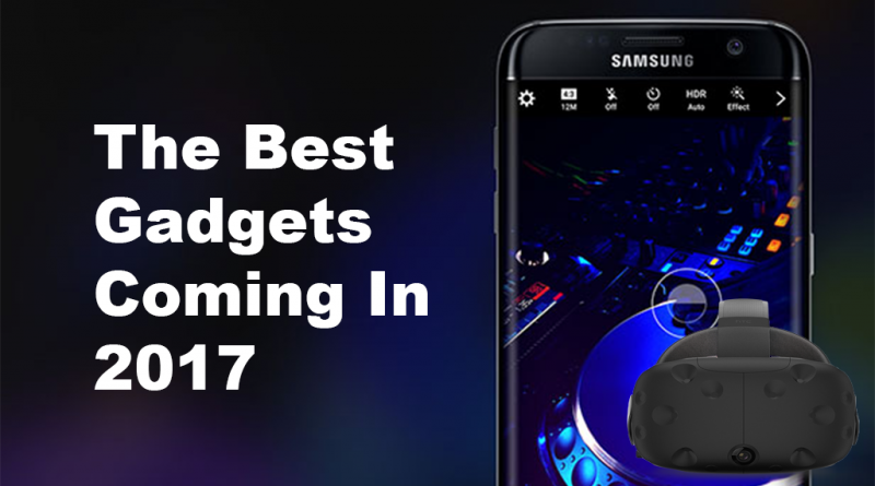 The Best Gadgets Coming In 2017