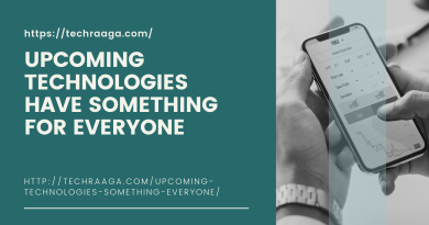 UPCOMING TECHNOLOGIES HAVE SOMETHING FOR EVERYONE