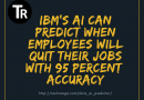 IBM's ai can predict when employees will quit their jobs with 95% accuracy